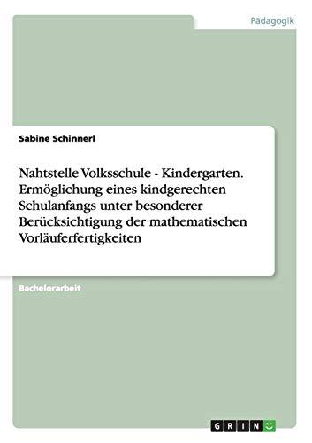 9783656690450: Nahtstelle Volksschule - Kindergarten. Ermöglichung eines kindgerechten Schulanfangs unter besonderer Berücksichtigung der mathematischen Vorläuferfertigkeiten