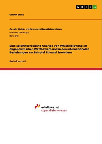 Eine spieltheoretische Analyse von Whistleblowing im oligopolistischen Wettbewerb und in den ...