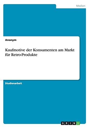 Kaufmotive der Konsumenten am Markt f?r Retro-Produkte: Anonym