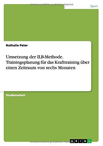 9783656702375: Umsetzung Der Ilb-Methode. Trainingsplanung Fur Das Krafttraining Uber Einen Zeitraum Von Sechs Monaten (German Edition)
