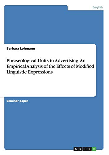 9783656706595: Phraseological Units in Advertising. An Empirical Analysis of the Effects of Modified Linguistic Expressions