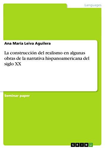 9783656709497: La Construccion del Realismo En Algunas Obras de La Narrativa Hispanoamericana del Siglo XX (Spanish Edition)