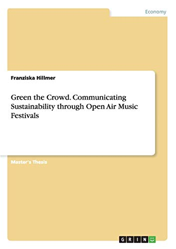 9783656709749: Green the Crowd. Communicating Sustainability through Open Air Music Festivals