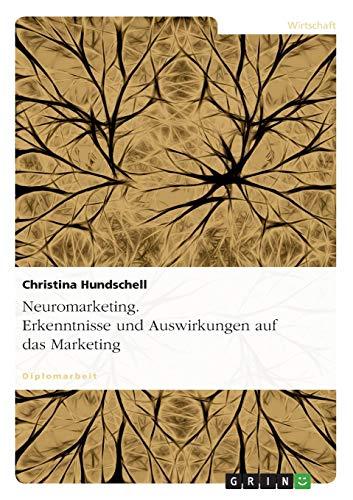 Neuromarketing. Erkenntnisse und Auswirkungen auf das Marketing: Christina Hundschell