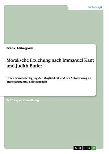 9783656709992: Moralische Erziehung Nach Immanuel Kant Und Judith Butler