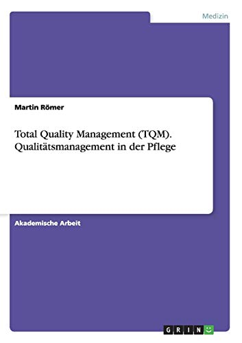 9783656710493: Total Quality Management (TQM). Qualitatsmanagement in Der Pflege
