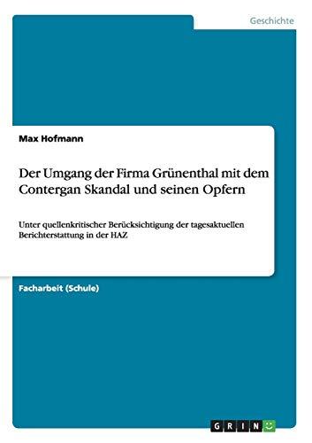 9783656711742: Der Umgang der Firma Gr�nenthal mit dem Contergan Skandal und seinen Opfern