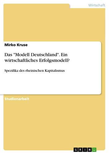 Das Modell Deutschland. Ein Wirtschaftliches Erfolgsmodell? (Paperback): Mirko Kruse