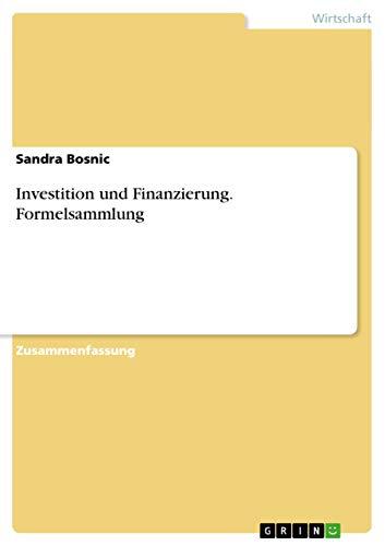 Investition Und Finanzierung. Formelsammlung German Edition: Sandra Bosnic