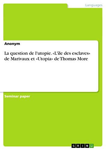 La Question de L Utopie. L Ile Des Esclaves de Marivaux Et Utopia de Thomas More (Paperback): ...