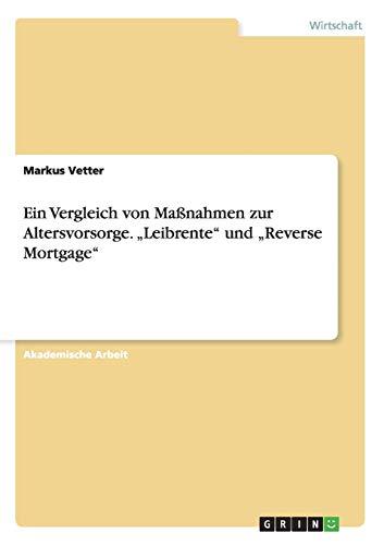9783656715528: Ein Vergleich Von Massnahmen Zur Altersvorsorge. Leibrente Und Reverse Mortgage (German Edition)