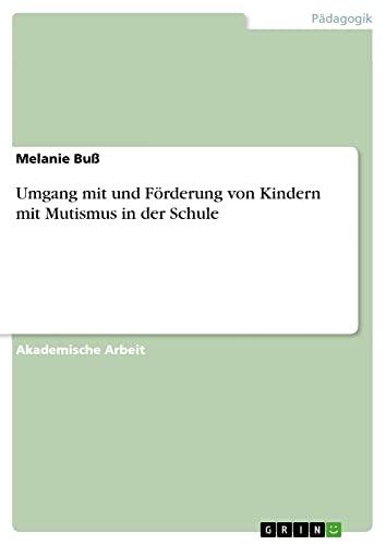 9783656715962: Umgang mit und Förderung von Kindern mit Mutismus in der Schule (German Edition)