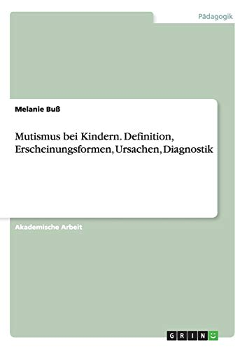 9783656716020: Mutismus Bei Kindern. Definition, Erscheinungsformen, Ursachen, Diagnostik