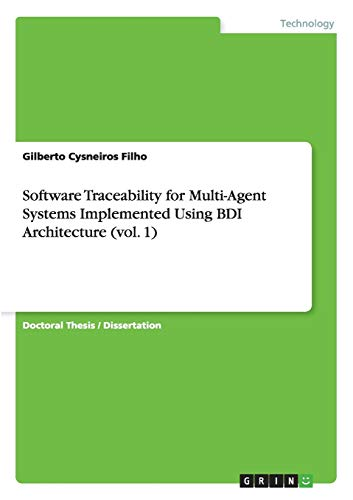 Software Traceability for Multi-Agent Systems Implemented Using BDI Architecture (vol. 1): Gilberto...