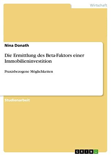 9783656719694: Die Ermittlung Des Beta-Faktors Einer Immobilieninvestition (German Edition)