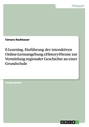 E-Learning. Einfuhrung Der Interaktiven Online-Lernumgebung Ehistory@home Zur Vermittlung ...