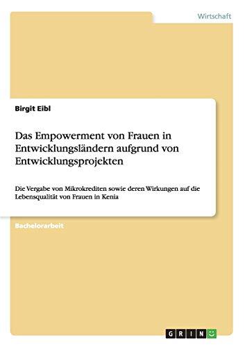 Das Empowerment von Frauen in Entwicklungsländern aufgrund von Entwicklungsprojekten: Birgit ...