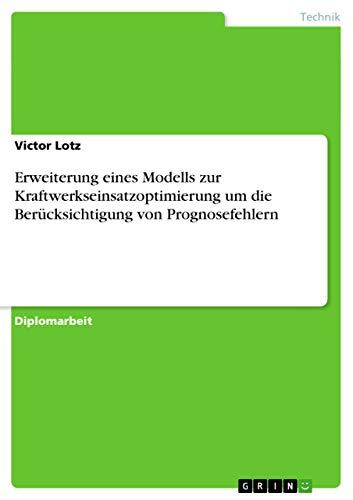 Erweiterung eines Modells zur Kraftwerkseinsatzoptimierung um die Berücksichtigung von ...
