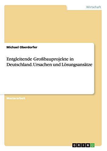 9783656725558: Entgleitende Großbauprojekte in Deutschland. Ursachen und Lösungsansätze (German Edition)