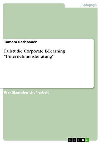 Fallstudie Corporate E-Learning Unternehmensberatung (Paperback): Tamara Rachbauer