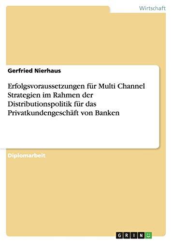 9783656732099: Erfolgsvoraussetzungen Fur Multi Channel Strategien Im Rahmen Der Distributionspolitik Fur Das Privatkundengeschaft Von Banken