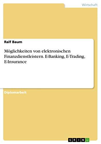 Moglichkeiten Von Elektronischen Finanzdienstleistern. E-Banking, E-Trading, E-Insurance (Paperback...