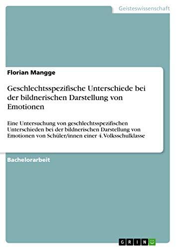 Geschlechtsspezifische Unterschiede bei der bildnerischen Darstellung von Emotionen: Florian Mangge