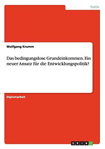 9783656737711: Das Bedingungslose Grundeinkommen. Ein Neuer Ansatz Fur Die Entwicklungspolitik? (German Edition)