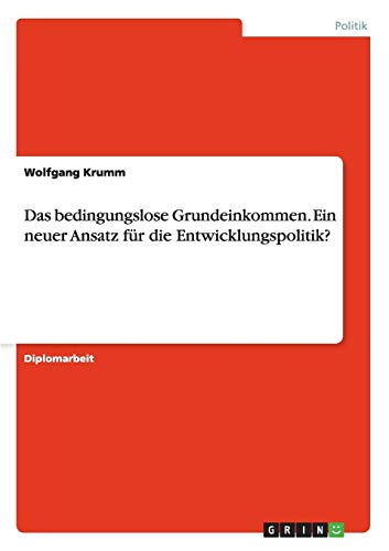 Das bedingungslose Grundeinkommen. Ein neuer Ansatz für die Entwicklungspolitik?: Wolfgang ...