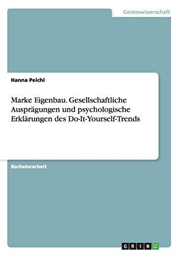 Marke Eigenbau. Gesellschaftliche Ausprägungen und psychologische Erklärungen des ...