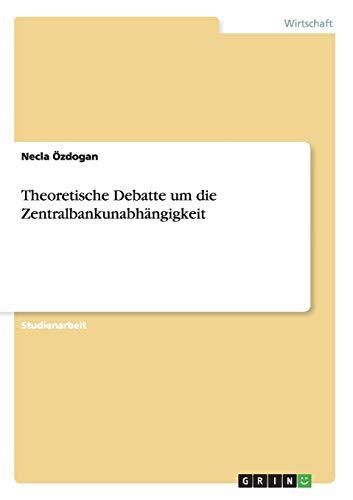 9783656744238: Theoretische Debatte Um Die Zentralbankunabhangigkeit (German Edition)