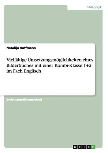 Vielfältige Umsetzungsmöglichkeiten eines Bilderbuches mit einer Kombi-Klasse: Natalija Hoffmann