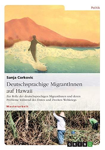 9783656744672: Deutschsprachige MigrantInnen auf Hawaii. Zur Rolle der deutschsprachigen MigrantInnen und deren Probleme während des Ersten und Zweiten Weltkriegs