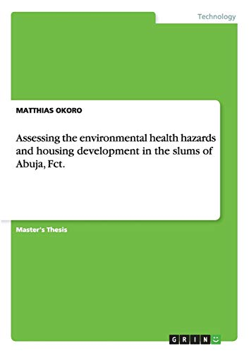Assessing the environmental health hazards and housing development in the slums of Abuja, Fct.: ...