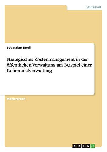 Strategisches Kostenmanagement in der öffentlichen Verwaltung am Beispiel einer ...