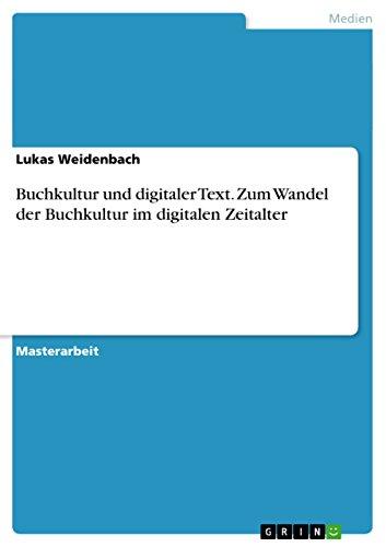 Buchkultur und digitaler Text. Zum Wandel der Buchkultur im digitalen Zeitalter: Lukas Weidenbach