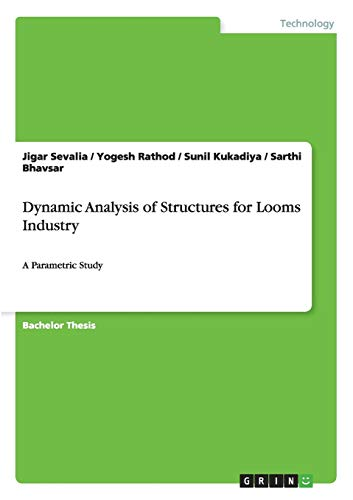 Dynamic Analysis of Structures for Looms Industry: Jigar Sevalia