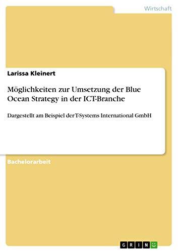 9783656762492: Möglichkeiten zur Umsetzung der Blue Ocean Strategy in der ICT-Branche (German Edition)