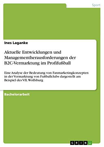 Aktuelle Entwicklungen und Managementherausforderungen der B2C-Vermarktung im Profifußball: ...