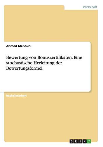 Bewertung von Bonuszertifikaten. Eine stochastische Herleitung der Bewertungsformel: Ahmed Menouni