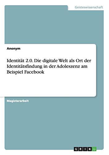 Identität 2.0. Die digitale Welt als Ort der Identitätsfindung in der Adoleszenz am ...