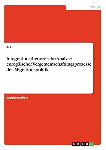 Integrationstheoretische Analyse europäischer Vergemeinschaftungsprozesse der ...