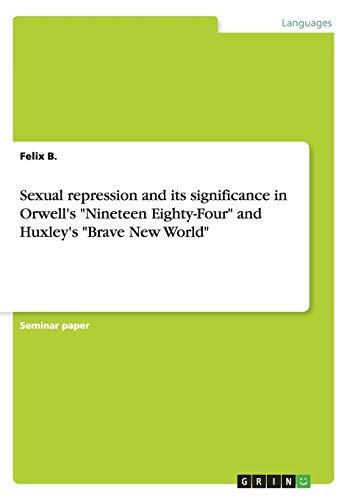Sexual repression and its significance in Orwell's: Felix B.
