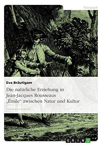 """Die natürliche Erziehung in Jean-Jacques Rousseaus """"Émile"""" zwischen Natur und..."""