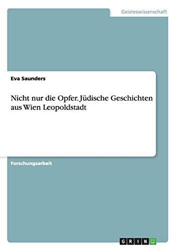 9783656821564: Nicht nur die Opfer. Jüdische Geschichten aus Wien Leopoldstadt (German Edition)