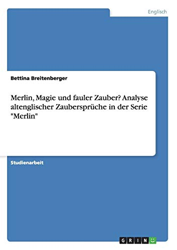Merlin, Magie und fauler Zauber? Analyse altenglischer: Bettina Breitenberger