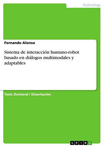 Sistema de interacción humano-robot basado en diálogos multimodales y adaptables: ...