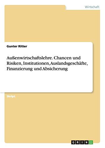 Außenwirtschaftslehre. Chancen und Risiken, Institutionen, Auslandsgeschäfte, ...