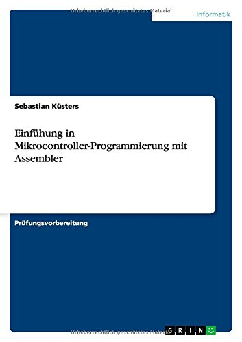 Einf?hung in Mikrocontroller-Programmierung mit Assembler (German Edition): K?sters, Sebastian