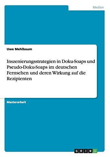9783656835783: Inszenierungsstrategien in Doku-Soaps und Pseudo-Doku-Soaps im deutschen Fernsehen und deren Wirkung auf die Rezipienten